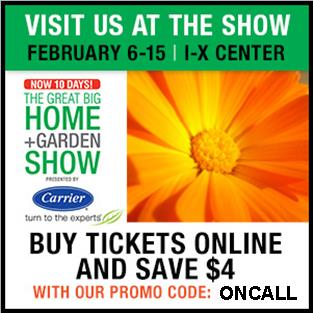 Click here for discounted tickets to The Great Big Home and Garden Show, February 6 - 16, 2015. Discount Code: ONCALL